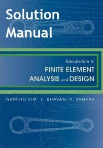 Solution Manual Introductioan to Finite Element Analysis and Design Nam-Ho Kim, Bhavani V. Sankar
