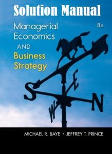 Solution Manual Managerial Economics & Business Strategy Michael Baye, Jeffrey Prince
