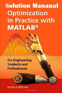 Solution Manual for Optimization in Practice with MATLAB® Engineering Students and Professionals Achille Messac