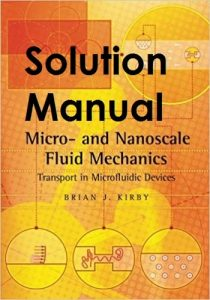 Solution Manual Micro- and Nanoscale Fluid Mechanics Brian Kirby